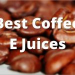 Best Coffee E Juices