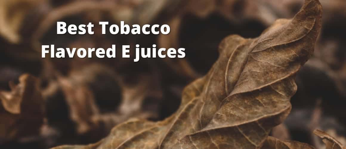 Best Tobacco Flavored E juices featured image (1)