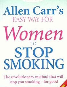 Allen Carr's Easyway for Women to Stop Smoking: The Revolutionary Method That Will Stop You Smoking - For Good