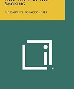 How You Can Stop Smoking: A Complete Tobacco Cure