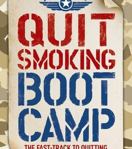 Quit Smoking Boot Camp : The Fast-Track to Quitting Smoking Again for Good