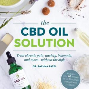 The CBD Oil Solution : Treat Chronic Pain, Anxiety, Insomnia, and More-Without the High
