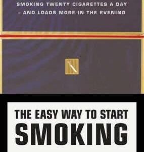 The Easy Way to Start Smoking: A Step-by-Step Guide to Smoking Twenty Cigarettes a Day, and Loads More in the Evening